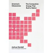 America's Obsessives : The Compulsive Energy That Built a Nation
