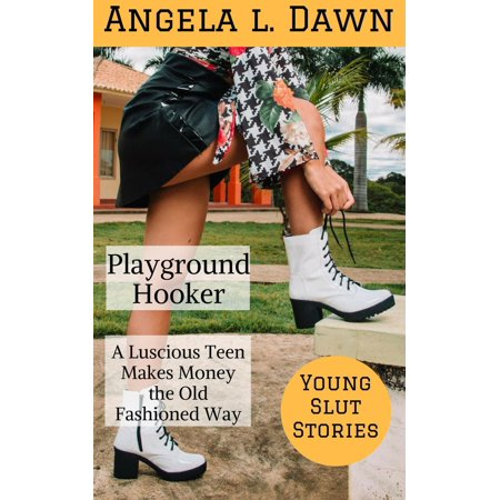 The Playground Hooker: A Luscious Teen Makes Money the Old Fashioned Way - (Ways For Young Adults To Make Money)