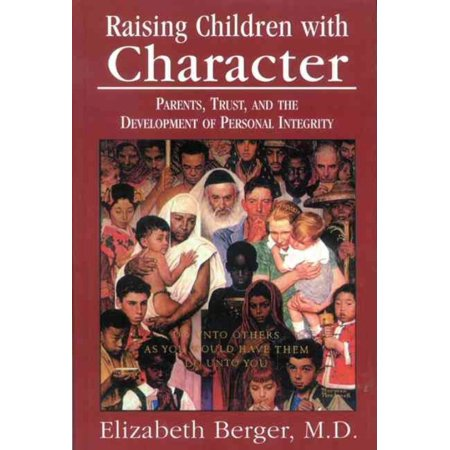 Raising Children with Character: Parents, Trust, and the Development of Personal Integrity