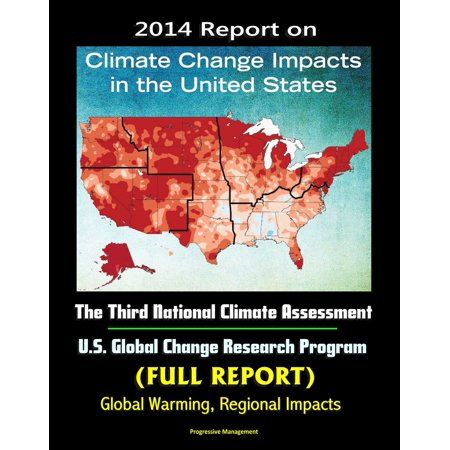 2014 Report on Climate Change Impacts in the United States: The Third National Climate Assessment, U.S. Global Change Research Program (Full Report) - Global Warming, Regional Impacts -