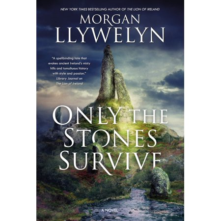 Only the Stones Survive : A Novel of the Ancient Gods and Goddesses of Irish Myth and Legend (Irish Legends)