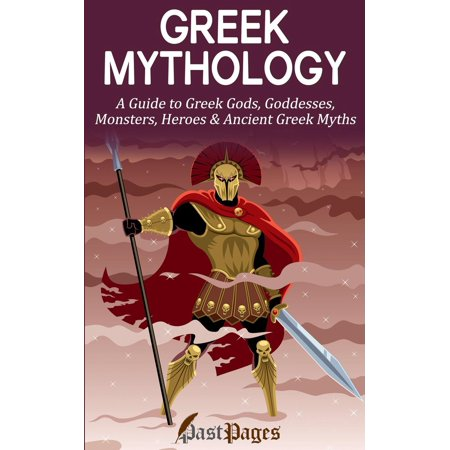 Greek Mythology: A Guide to Greek Gods, Goddesses, Monsters, Heroes & Ancient Greek Myths - eBook (Ancient Greece Gods And Goddesses For Kids)