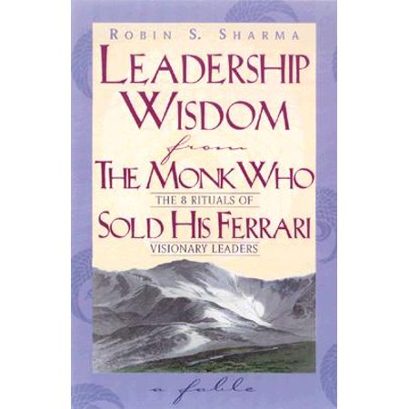 Leadership Wisdom from the Monk Who Sold His (Who Made Ferrari)