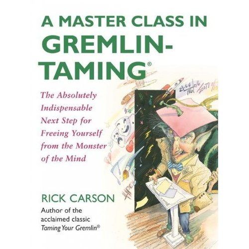 A Master Class in Gremlin-Taming: The Absolutely Indispensable Next Step For Freeing Yourself from the Monster of the Mind