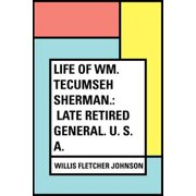 Life of Wm. Tecumseh Sherman.: Late Retired General. U. S. A. - eBook