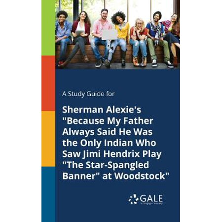 A Study Guide for Sherman Alexie's Because My Father Always Said He Was the Only Indian Who Saw Jimi Hendrix Play the Star-Spangled Banner at Woodstock - Woodstock Banner