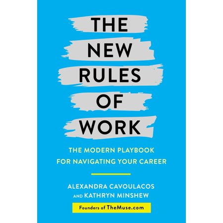 The New Rules of Work : The Modern Playbook for Navigating Your Career
