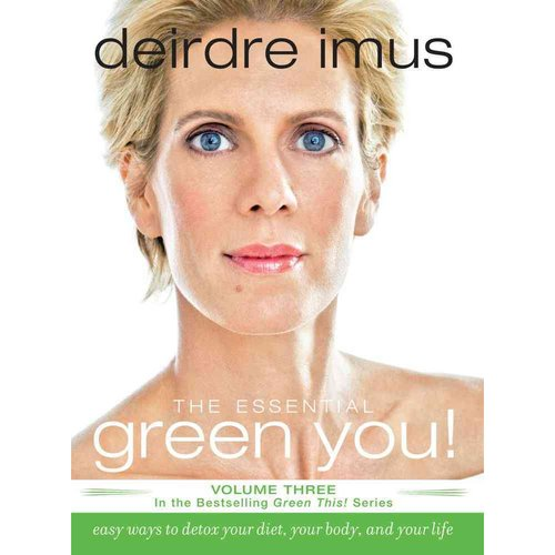 The Essential Green You: Easy Ways to Detox Your Diet, Your Body, and Your Life