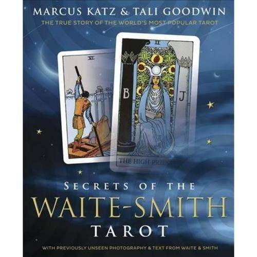 Secrets of the Waite-Smith Tarot: The True Story of the World's Most Popular Tarot