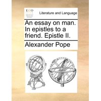 An Essay on Man. in Epistles to a Friend. Epistle II.