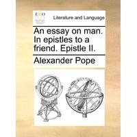 An Essay on Man. in Epistles to a Friend. Epistle II.