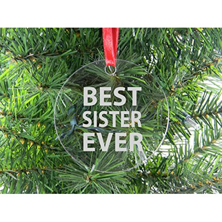 Best Sister Ever - Clear Acrylic Christmas Ornament - Great Gift for Birthday, or Christmas Gift for Sister,