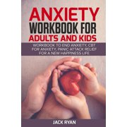 anxiety workbook for adults and kids : workbook to end anxiety, cbt for anxiety, panic attack relief for new happiness life (Paperback)