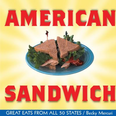 American Sandwich : Great Eats from All 50 States
