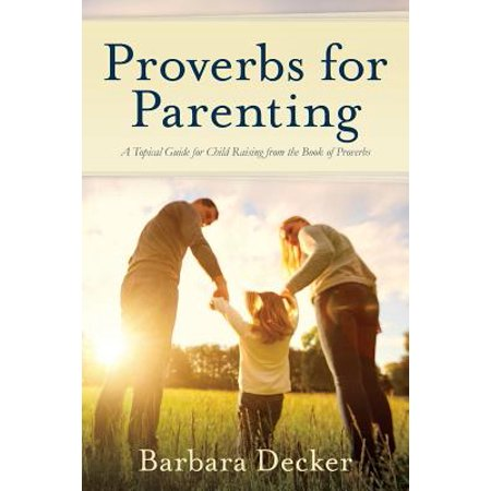 Proverbs for Parenting : A Topical Guide for Child Raising from the Book of Proverbs (New International