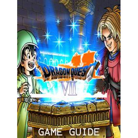 DRAGON QUEST VII: FRAGMENTS OF THE FORGOTEN PAST Strategy Guide & Game Walkthrough, Tips, Tricks, AND MORE! - eBook ()