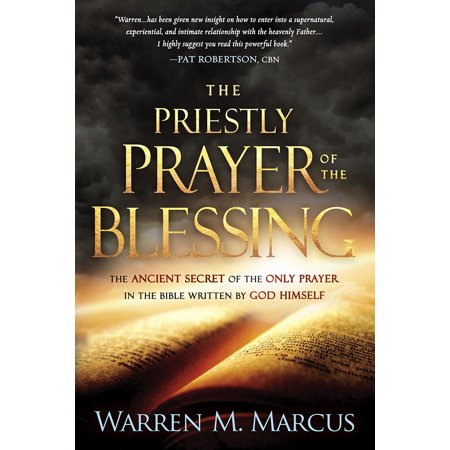 The Priestly Prayer of the Blessing : The Ancient Secret of the Only Prayer in the Bible Written by God