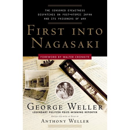 First Into Nagasaki : The Censored Eyewitness Dispatches on Post-Atomic Japan and Its Prisoners of War (Pow Prisoners Of War)