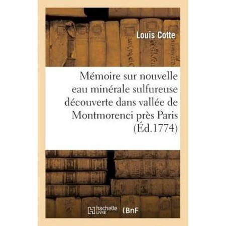 Memoire Sur Une Nouvelle Eau Minerale Sulfureuse Decouverte Dans La Vallee de Montmorenci Pres Paris (Sciences) (French) - image 1 of 1