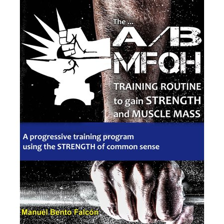 The A/B Mfqh Training Routine to gain strength and muscle mass -