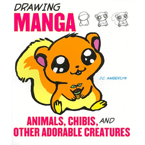 Drawing Manga: Animals, Chibis, and Other Adorable Creatures