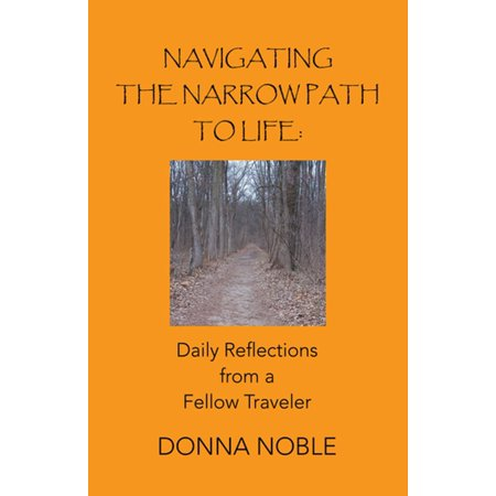 Navigating the Narrow Path to Life: Daily Reflections from a Fellow Traveler - (A Narrow Fellow In The Grass Notes)