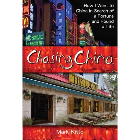 Chasing China  How I Went To China In Search Of A Fortune And Found A Life