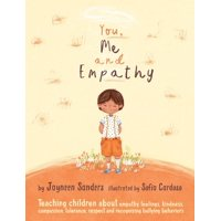 You, Me and Empathy: Teaching Children about Empathy, Feelings, Kindness, Compassion, Tolerance and Recognising Bullying Behaviours (Paperback)