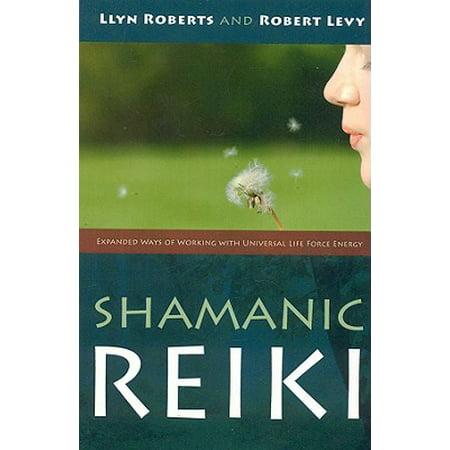 Reiki Universal Gift - Shamanic Reiki : Expanded Ways of Working with Universal Life Force Energy