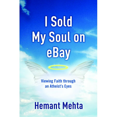I Sold My Soul on eBay : Viewing Faith through an Atheist's