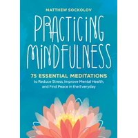 Practicing Mindfulness: 75 Essential Meditations to Reduce Stress, Improve Mental Health, and Find Peace in the Everyday (Paperback)