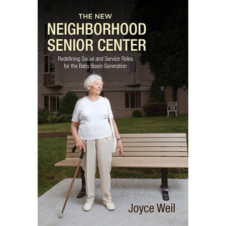 The New Neighborhood Senior Center  Redefining Social And Service Roles For The Baby Boom Generation