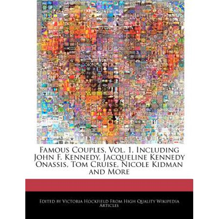 Famous Couples  Vol  1  Including John F  Kennedy  Jacqueline Kennedy Onassis  Tom Cruise  Nicole Kidman And More