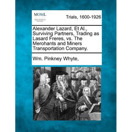 Alexander Lazard, et al., Surviving Partners, Trading as Lasard Freres, vs. the Merohants and Miners Transportation Company.](The Trading Company)