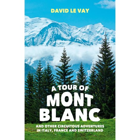 A Tour of Mont Blanc : And Other Circuitous Adventures in Italy, France and Switzerland](tour de mont blanc guide book)