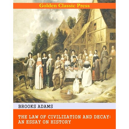 The Law of Civilization and Decay: An Essay on History - eBook (Essay Halloween History)