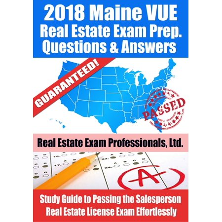2018 Maine VUE Real Estate Exam Prep Questions and Answers: Study Guide to Passing the Salesperson Real Estate License Exam Effortlessly - (Legal Aspects Of Real Estate Exam Answers)