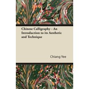 Chinese Calligraphy - An Introduction to Its Aesthetic and Technique