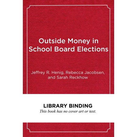 Outside Money in School Board Elections : The Nationalization of Education Politics (The Politics Of Tesol Education)