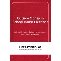 Outside Money in School Board Elections : The Nationalization of Education Politics
