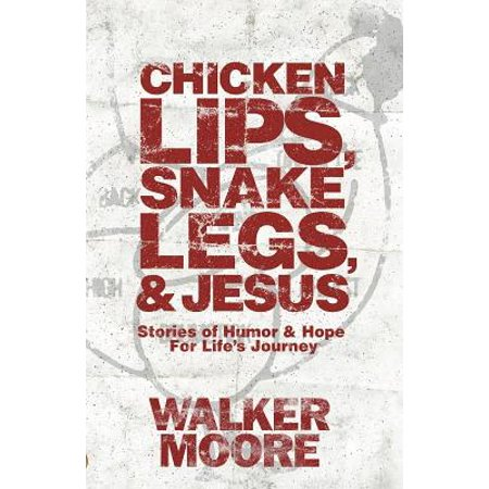 Chicken Lips, Snake Legs, and Jesus: Stories of Humor and Hope for Life's Journey (The Story Of The Snake And The Frog)