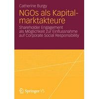 Ngos ALS Kapitalmarktakteure : Shareholder Engagement ALS M�glichkeit Zur Einflussnahme Auf Corporate Social Responsibility