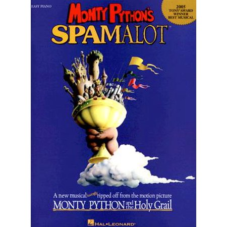 Monty Python's Spamalot : A New Musical Lovingly Ripped Off from the Motion Picture Monty Python and the Holy