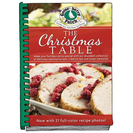 The Christmas Table : Make Your Holidays Extra Special with Our Abundant Collection of Delicious Seasonal Recipes, Creative Tips and Sweet