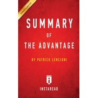 Summary of the Advantage : By Patrick Lencioni - Includes Analysis
