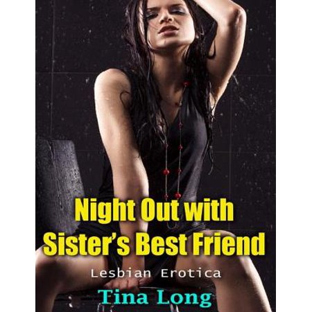 Night Out With Sister's Best Friend (Lesbian Erotica) - (Lesbian Best Friends Making Out)