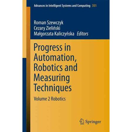 Progress in Automation, Robotics and Measuring Techniques: Robotics