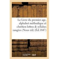 Le Livre Du Premier Age, Alphabet M�thodique Et Chr�tien, Contenant 1� Les Lettres