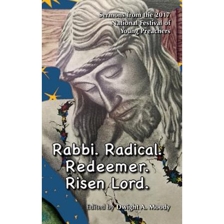 Rabbi. Radical. Redeemer. Risen Lord. : Sermons from the 2017 National Festival of Young Preachers - Halloween Festival Date 2017