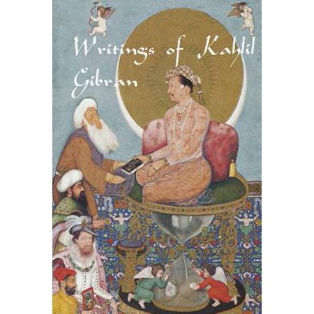 Writings of Kahlil Gibran : The Prophet, the Madman, the Wanderer, and